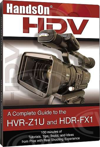 Vortex Media Hands on HDV Guide to the Sony Z1U and FX1 DVD (Z1DVD)